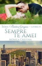 Paixões Gregas - Sempre te amei(Degustação) by MnicaCristina140
