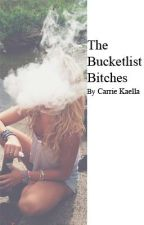 The Bucketlist Bitches by Carrie_Kaella