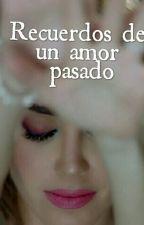 Recuerdos de un amor pasado (ponny) by IsaLopez492