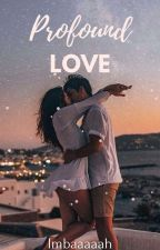 Profound Love by Imbaaaaah