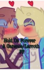 Hold On Forever {A Garence/Larroth FF} by 1_Trash_Bin