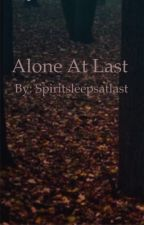 Alone at last by Spirtsleepsatlast