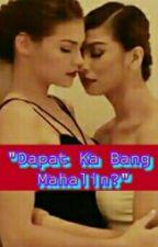 Dapat Ka Bang Mahalin? (COMPLETED) by SnowDeLeon