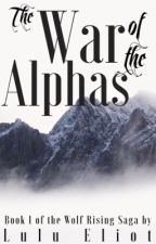 The War of the Alphas: Book 1 of the Wolf Rising Saga by booklings21