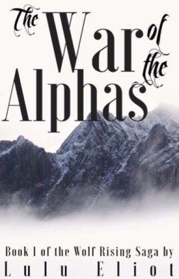 The War of the Alphas: Book 1 of the Wolf Rising Saga
