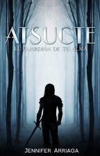 "ATSUCTE ""El guardián de tu alma"" |Libro #1| by Jennifer_8Arriaga26"