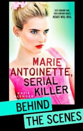 Marie Antoinette, Serial Killer -- Behind the Scenes! by KatieAlender