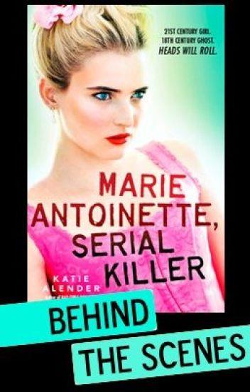 Marie Antoinette, Serial Killer -- Behind the Scenes! - Katie ...