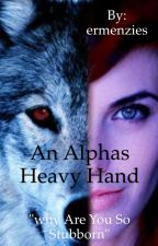 An alphas Heavy hand by ermenzies
