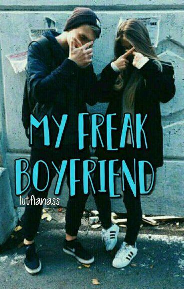 My freak boyfriend