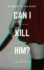 Can I kill him? by jav2312