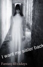 I want my sister back(Book 1) by Fantasy4Evadays
