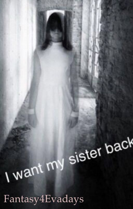 I want my sister back by Fantasy4Evadays