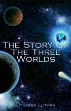 The Story Of The Three Worlds by utkarshluthra