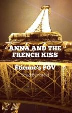 Anna and the French Kiss - Étienne's POV (CURRENTLY EDITING -but real slowly though) by StruckByHarold