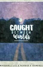 Caught Between Worlds ( Prince Gumball x Reader x Marshall Lee ) by XQueenOfDarkAngelsX