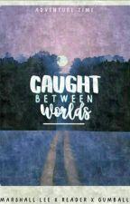Caught Between Worlds (Marshall Lee X Reader X Gumball ) by XQueenOfDarkAngelsX