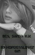 Bes, Sama ka! [Completed] by HopelessLoverGirl