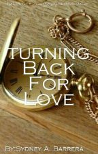 Turning Back For Love by SydneyBarrera