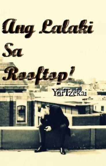 Ang Lalaki sa Rooftop! [Completed]