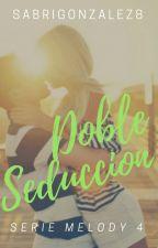 Doble Seducción [ Serie MELODY #3] #PNovel by SabriGonzalez8