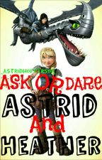 Ask or Dare Astrid and Heather by _AstridHofferson_