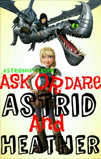Ask or Dare Astrid and Heather