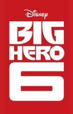 Big Hero 6 x Reader Stories by PotterheadStormHawk