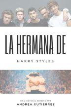 La Hermana De Harry  Styles (PROXIMAMENTE EDITANDO) by AndreaGutierrezMedin