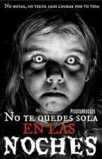 NO TE QUEDES SOLA EN LAS NOCHES  by PrisilaMacias