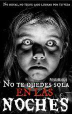 NO TE QUEDES SOLA EN LAS NOCHES [Resubiendo] by PrisilaMacias