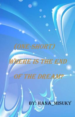 (One-short) Where is the end of the dream?