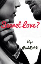 Secret Love? by PerlaBitch