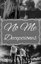 No me decepciones (Auryn) [COMPLETA] by aurynwearesc