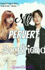 My Pervert Boyfriend by QueenClaire25