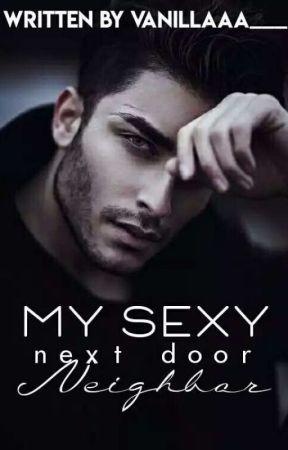 My Sexy Next Door Neighbor ✔️ by Vanillaaa___