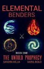 Elemental Benders Book 1: The Untold Prophecy by XylauxCousins