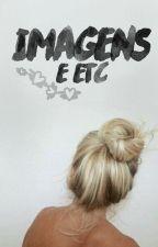 Imagens e Etc by AnaLuizaGrecco