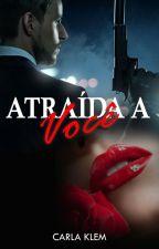 Atraída a Você - Série Destinos traçados - Livro 4 by CarlaKlem