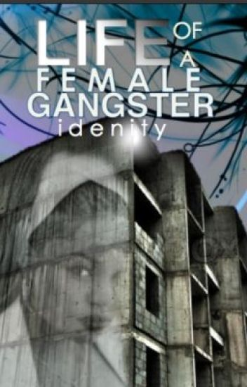 Life of a female Gangster©