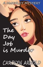 The Day Job is Murder by CarolynArnold