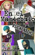 En el Manicomio [ #SICKFNAFHS ] by whisteblower