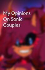 My Opinions On Sonic Couples by XxFlameTheHedgehogxX