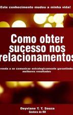 Como obter sucesso nos relacionamentos by DeyvianeTeixeira