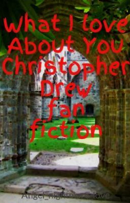 What I love About You Christopher Drew fan fiction