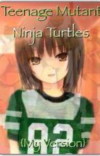 Teenage Mutant Ninja Turtles (My Version) by TheGreenNinja82