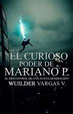 El curioso poder de Mariano P. ©: El descontrol de una nueva generación. by Wuilder2000