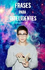 Frases para inteligentes by Cronicas_Maruan1
