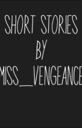 Short Stories by Miss_Vengeance