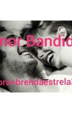 Amor bandido by brendaestrela31